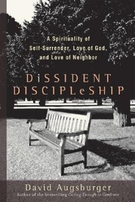 Dissident Discipleship: A Spirituality of Self-Surrender, Love of God, and Love of Neighbor als Taschenbuch