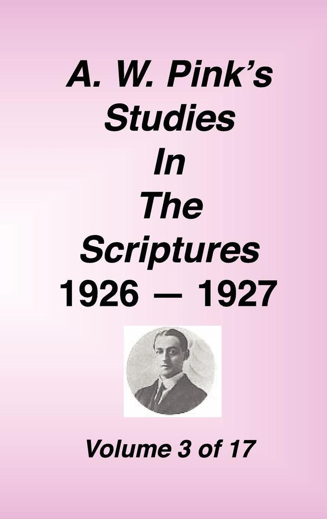 A. W. Pink's Studies in the Scriptures, 1926-27, Vol. 03 of 17 als Buch