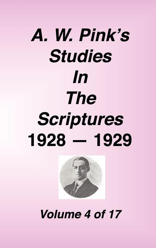 A. W. Pink's Studies in the Scriptures, 1928-29, Vol. 04 of 17 als Buch