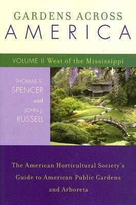 Gardens Across America, Volume II: West of the Mississippi: The American Horticultural Society's Guide to American Public Gardens and Arboreta als Taschenbuch
