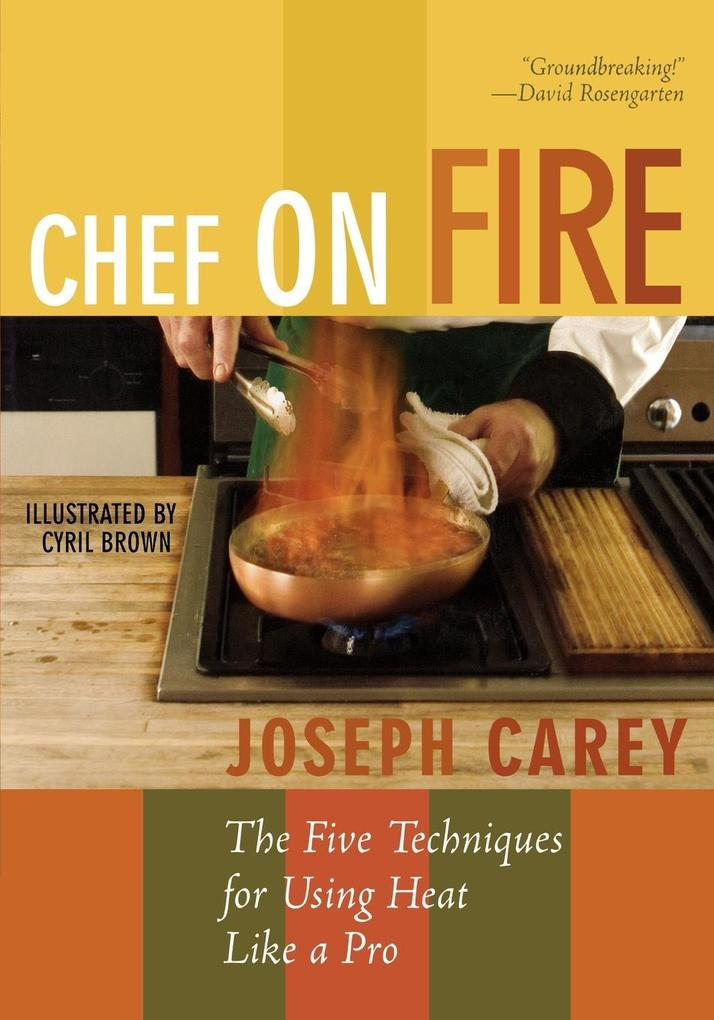 Chef on Fire: The Five Techniques for Using Heat Like a Pro als Taschenbuch