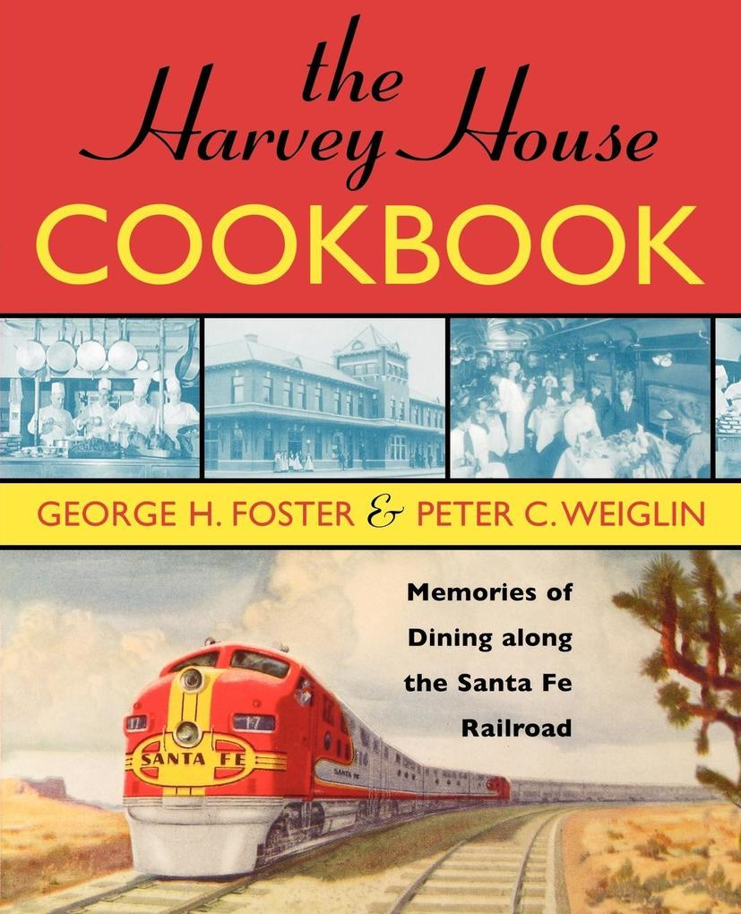The Harvey House Cookbook: Memories of Dining Along the Santa Fe Railroad als Taschenbuch