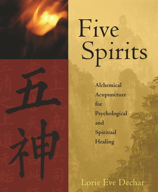 Five Spirits: Alchemical Acupuncture for Psychological and Spiritual Healing als Taschenbuch