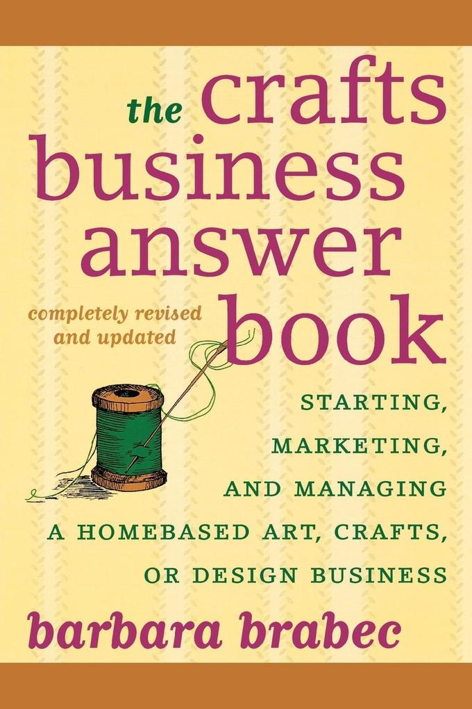 The Crafts Business Answer Book: Starting, Managing, and Marketing a Homebased Arts, Crafts, or Design Business als Taschenbuch