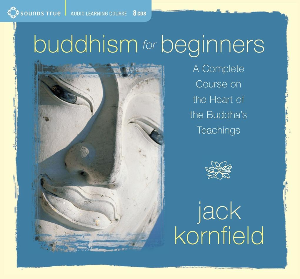 Buddhism for Beginners: A Complete Course on the Heart of the Buddha's Teachings als Hörbuch