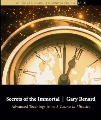 Secrets of the Immortal: Advanced Teachings from a Course in Miracles als Hörbuch