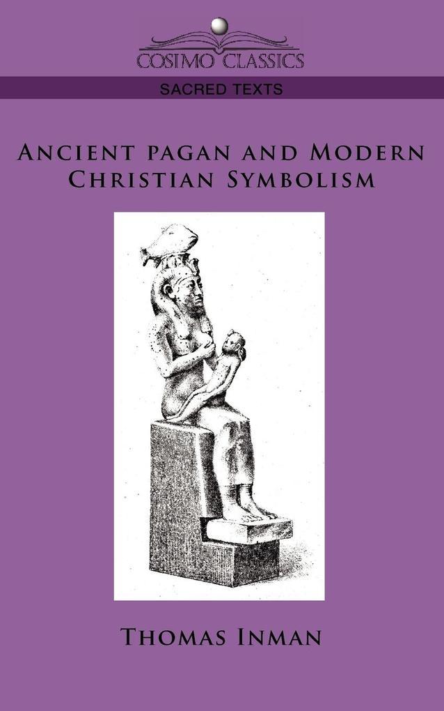 Ancient Pagan and Modern Christian Symbolism als Taschenbuch