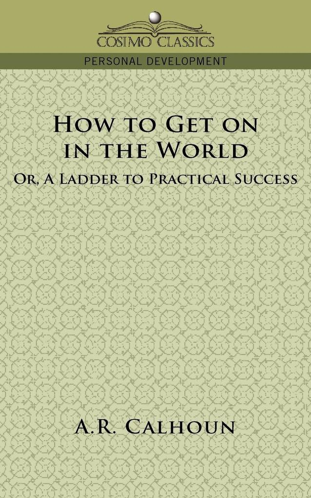How to Get on in the World, or a Ladder to Practical Success als Taschenbuch