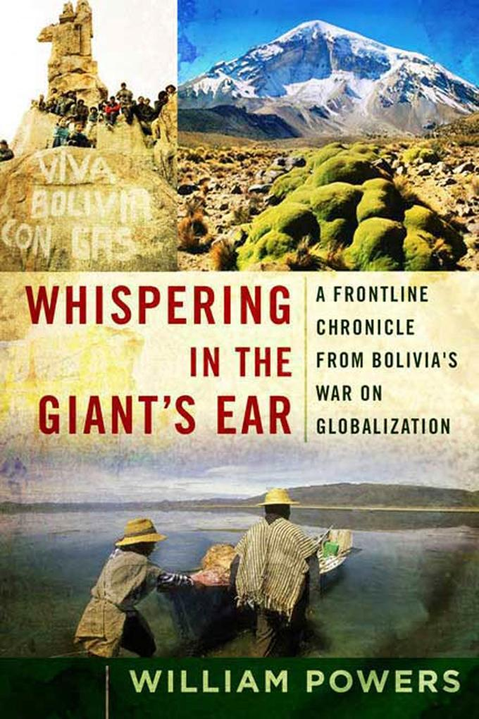 Whispering in the Giant's Ear: A Frontline Chronicle from Bolivia's War on Globalization als Taschenbuch