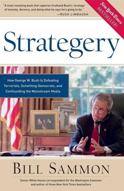 Strategery: How George W. Bush Is Defeating Terrorists, Outwitting Democrats, and Confounding the Mainstream Media als Buch