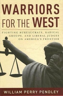 Warriors for the West: Fighting Bureaucrats, Radical Groups, and Liberal Judges on America's Frontier als Buch