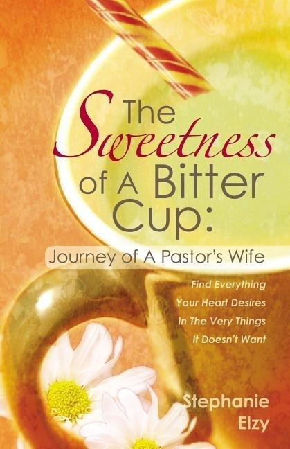 The Sweetness of a Bitter Cup: Journey of a Pastor's Wife als Taschenbuch