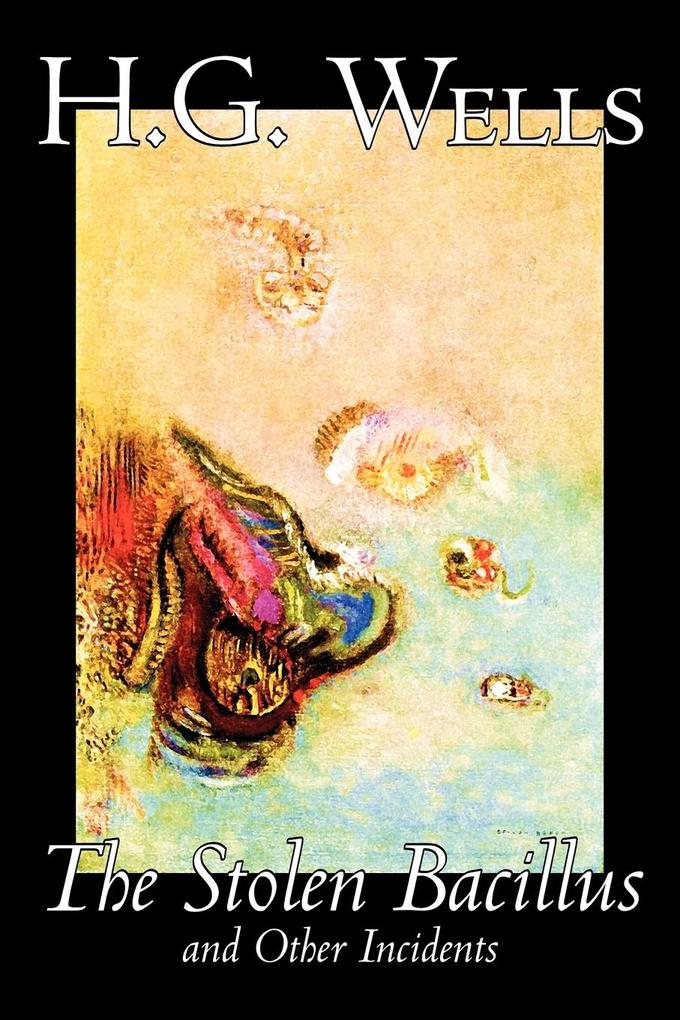 The Stolen Bacillus and Other Incidents by H. G. Wells, Fiction, Literary, Short Stories, Science Fiction als Taschenbuch