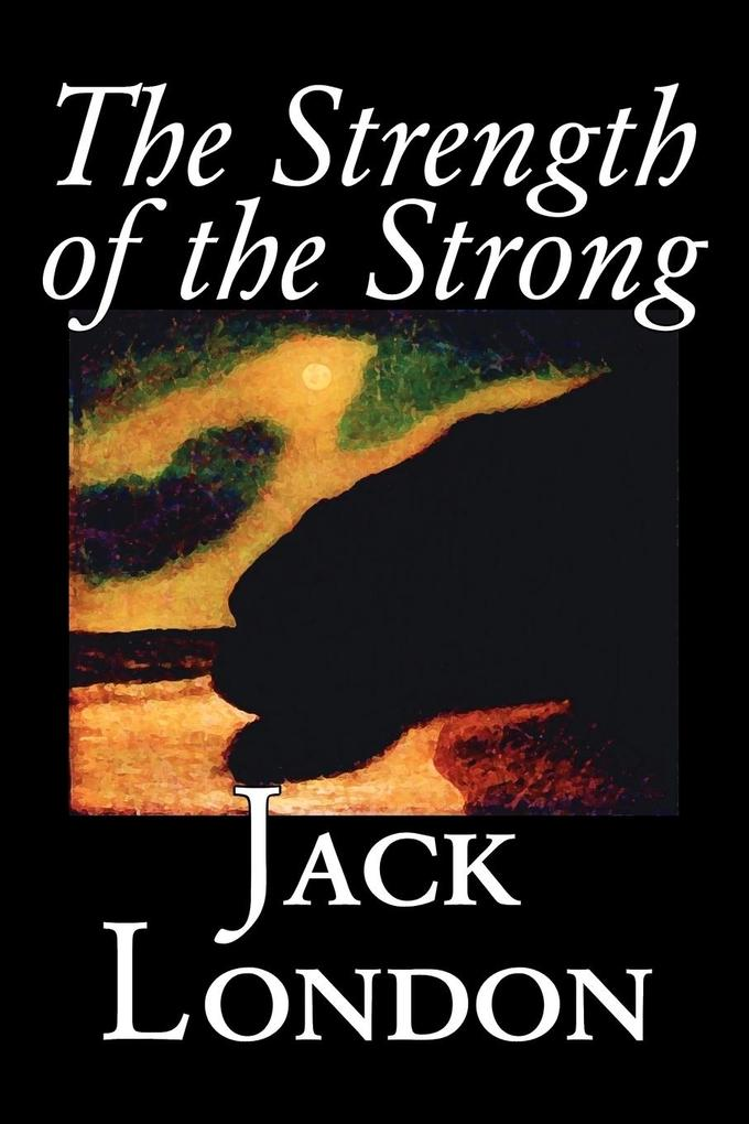The Strength of the Strong by Jack London, Fiction, Action & Adventure als Taschenbuch