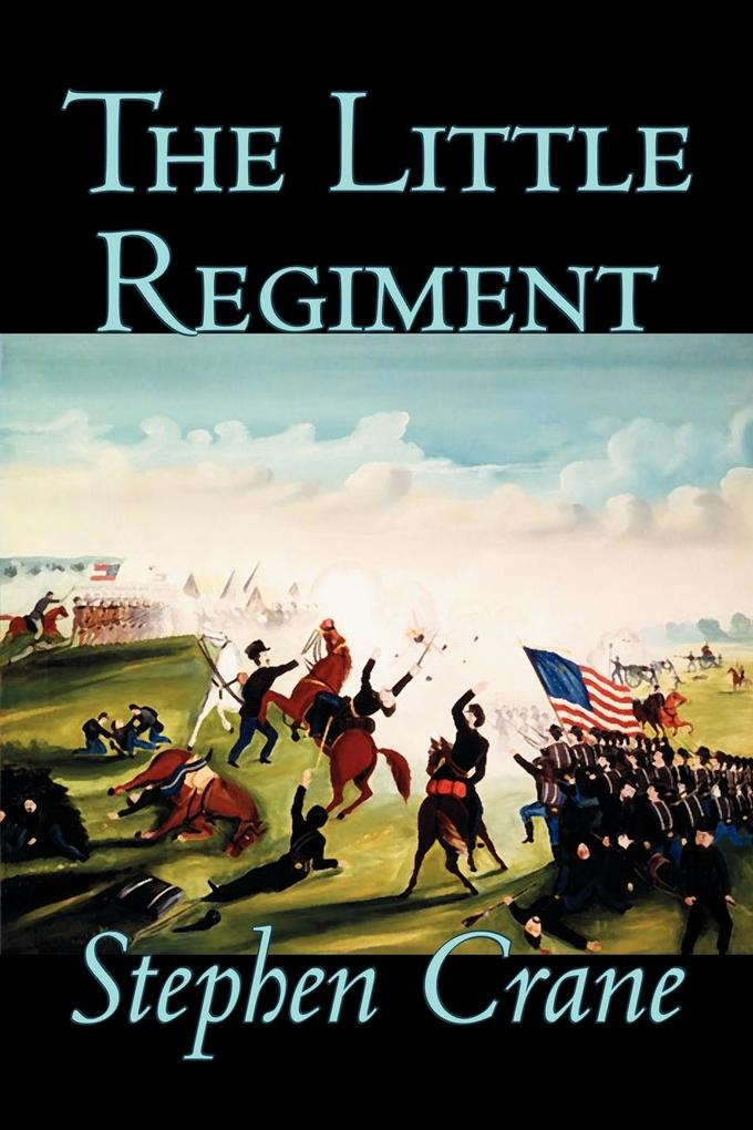 The Little Regiment by Stephen Crane, Fiction, Historical, Classics, War & Military als Taschenbuch