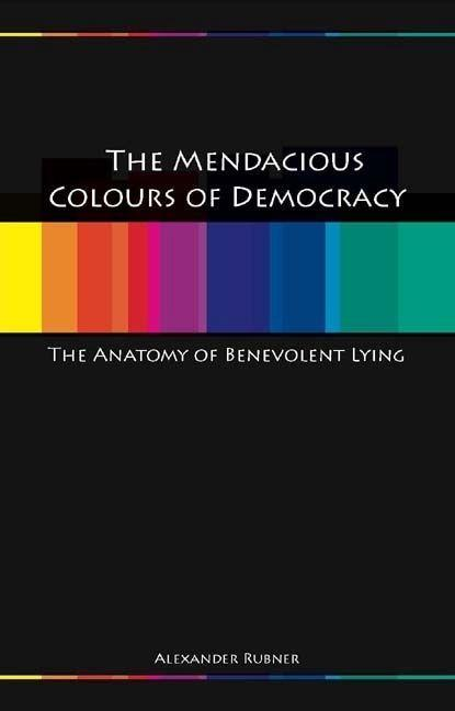 Mendacious Colours of Democracy: An Anatomy of Benevolent Lying als Buch