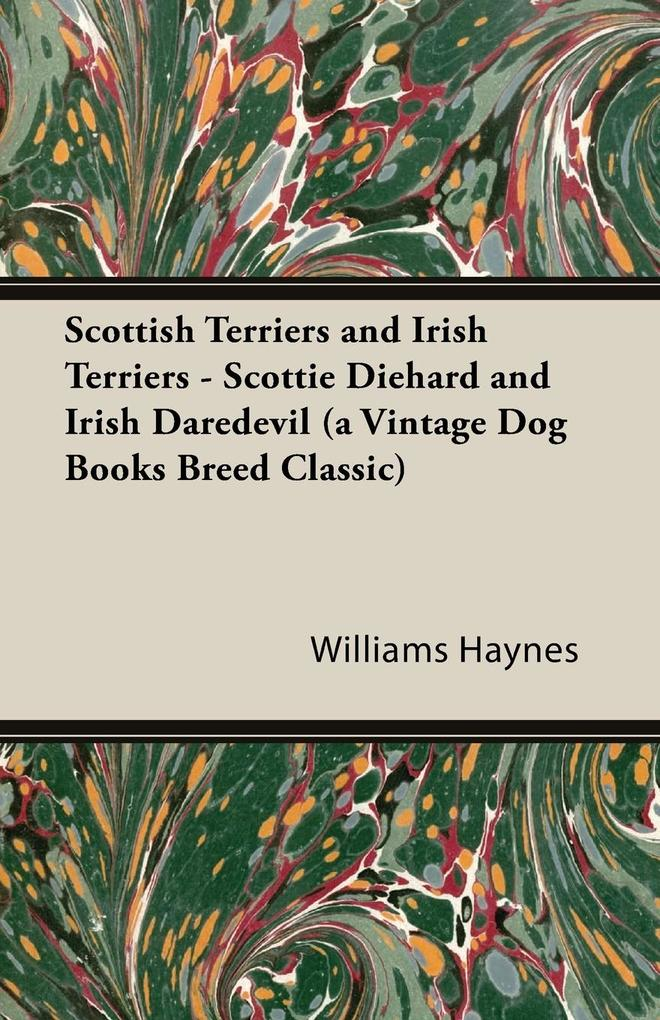 Scottish Terriers and Irish Terriers - Scottie Diehard and Irish Daredevil (a Vintage Dog Books Breed Classic) als Buch