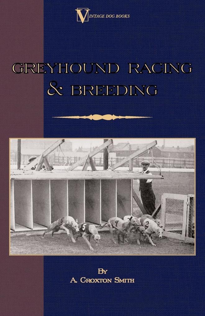 Greyhound Racing And Breeding (A Vintage Dog Books Breed Classic) als Taschenbuch