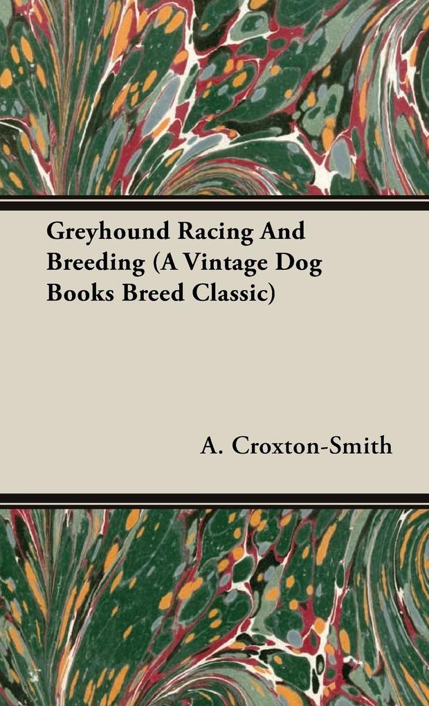Greyhound Racing And Breeding (A Vintage Dog Books Breed Classic) als Buch