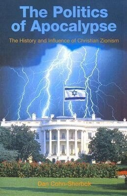 The Politics of Apocalypse: The History and Influence of Christian Zionism als Buch