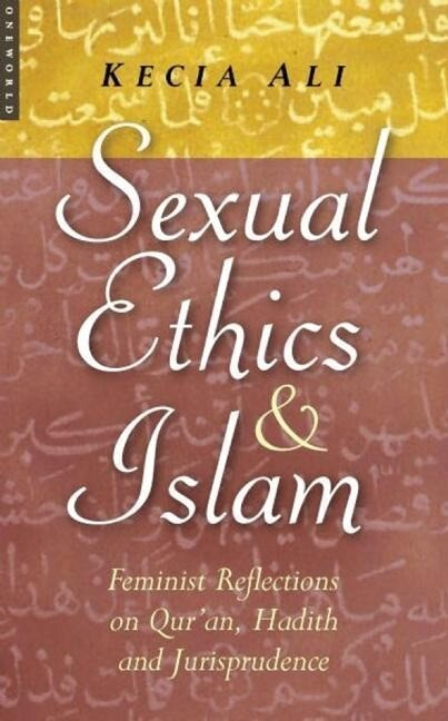 Sexual Ethics and Islam: Feminist Reflections on Qur'an, Hadith, and Jurisprudence als Buch