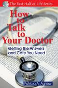 How to Talk to Your Doctor: Getting the Answers and Care You Need