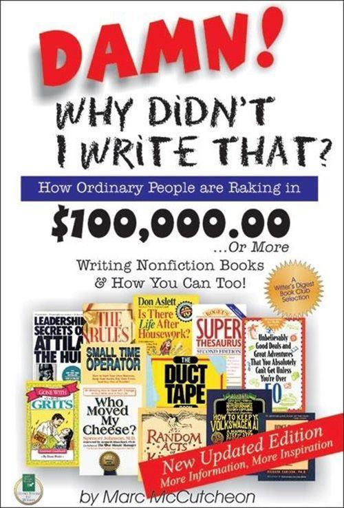 Damn! Why Didn't I Write That?: How Ordinary People Are Raking in $100,000.00... or More Writing Nonfiction Books & How You Can Too! als Taschenbuch