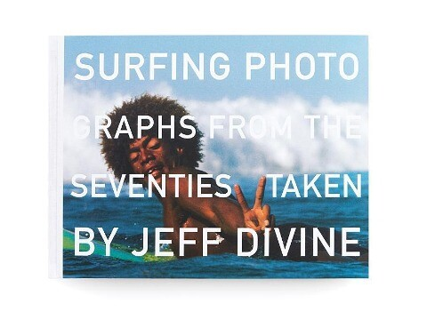 Surfing Photographs from the Seventies Taken by Jeff Divine als Buch