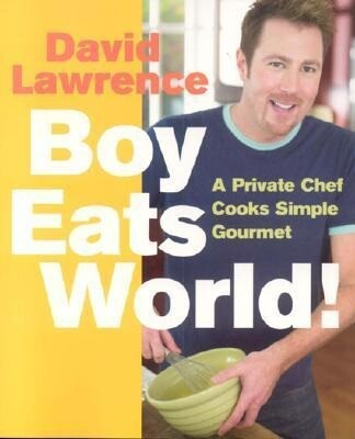 Boy Eats World!: A Private Chef Cooks Simple Gourmet als Taschenbuch