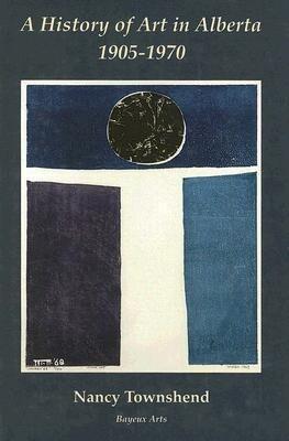A History of Art in Alberta 1905-1970 als Buch