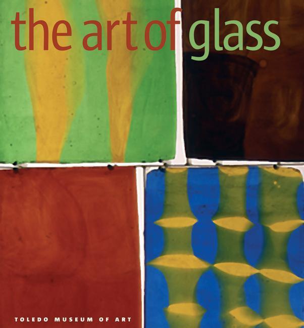 The Art of Glass: Toledo Museum of Art als Buch