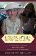 Finding Myself, Finding My Daughter: An Open and Honestly Written Journal about a Woman's Struggle to First Find Herself and Then Her Adopted Daughter