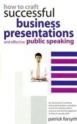How to Craft Successful Business Presentations: And Effective Public Speaking