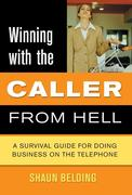 Winning with the Caller from Hell: A Survival Guide for Doing Business on the Telephone