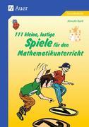 111 kleine, lustige Spiele für den Mathematikunterricht