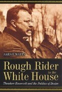 Rough Rider in the White House: Theodore Roosevelt and the Politics of Desire