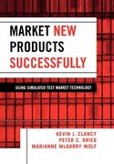 Market New Products Successfully: Using Simulated Test Maket Technology