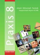 Praxis 8. AWT. Schülerbuch. Hauptschule. Bayern