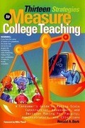 Thirteen Strategies to Measure College Teaching: A Consumer's Guide to Rating Scale Construction, Assessment, and Decision-Making for Faculty, Adminis