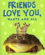 Friends Love You, Warts and All [With Frog Charm]