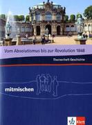 Vom Absolutismus bis zur Revolution 1848. Mitmischen Themenheft Geschichte