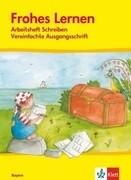 Frohes Lernen. Schreiblehrgang Vereinfachte Ausgangsschrift. Neubearbeitung. Bayern
