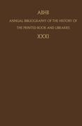 Annual Bibliography of the History of the Printed Book and Libraries. Vol. 31