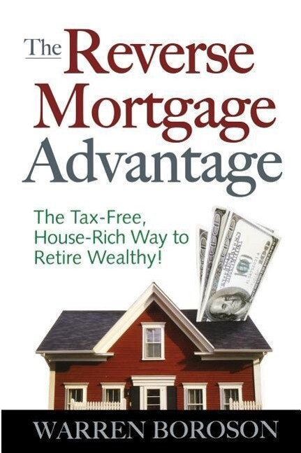 The Reverse Mortgage Advantage: The Tax-Free, H...