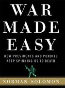War Made Easy: How Presidents and Pundits Keep Spinning Us to Death