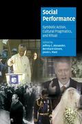 Social Performance: Symbolic Action, Cultural Pragmatics, and Ritual