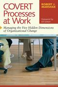 Covert Processes at Work: Managing the Hidden Dimensions of Organizational Change