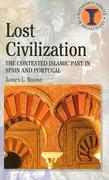 Lost Civilization: The Contested Islamic Past in Spain and Portugal