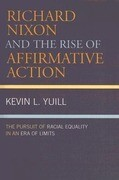 Richard Nixon and the Rise of Affirmative Action: The Pursuit of Racial Equality in an Era of Limits