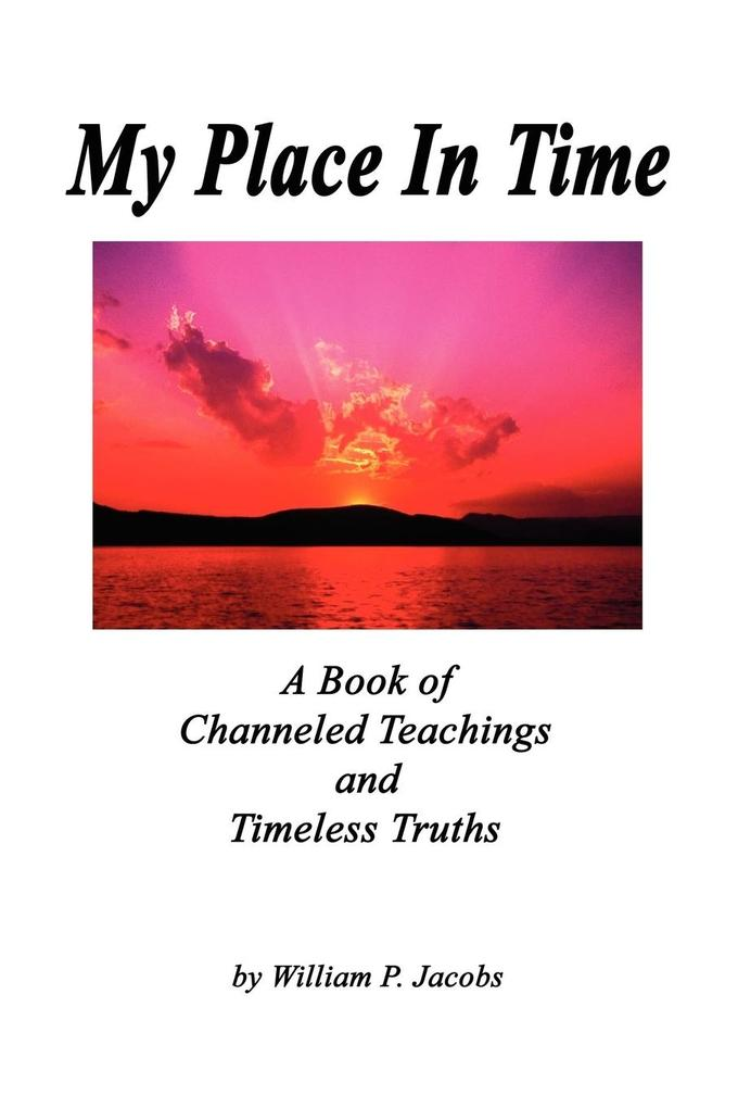 My Place In Time - A Book of Channeled Teaching...